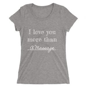 I love you more than a Massage Ladies' short sleeve t-shirt